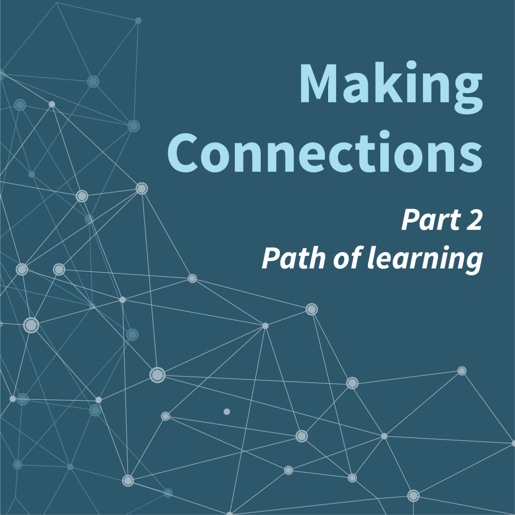 Webinar - Making Connections: Part 2 - Path of learning